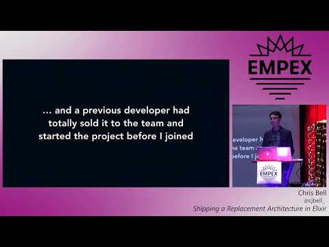 EMPEX LA 2018 - Shipping a Replacement Architecture in Elixir by Chris Bell