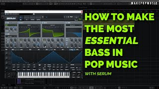 How To Make The Most Essential Bass In Pop Music (Using Serum) | Make Pop Music
