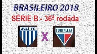Campeonato Brasileiro 2018 - Série B - PALPITE - 36ª Rodada - AVAÍ X FORTALEZA.