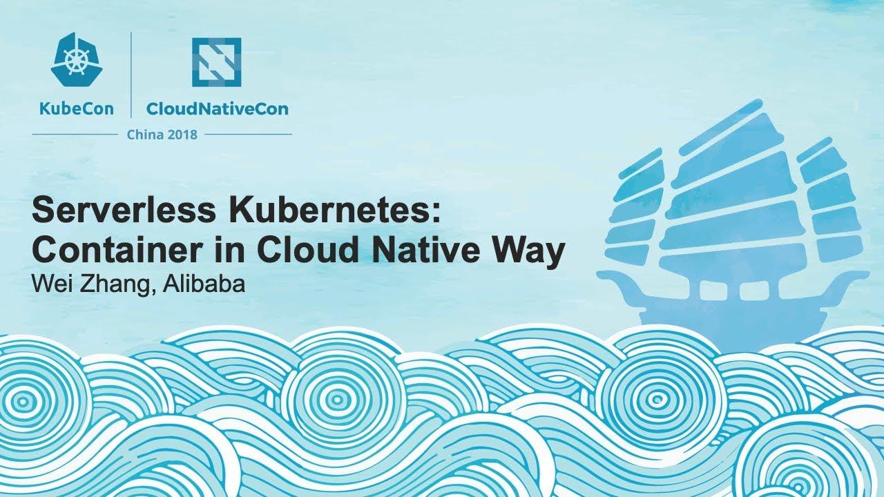 Serverless Kubernetes: Container in Cloud Native Way - Wei Zhang, Alibaba
