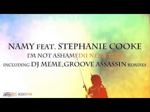 Namy ft. Stephanie Cooke - I'm Not Ashamed (I Need You) (Groove Assassin Main Mix)