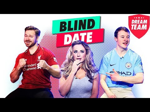 BLIND DATE - LIVERPOOL AND MAN CITY EDITION - EPISODE 6