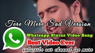 Tere Mere ( Chef) Armaan Malik Sad | Whatsapp Status Video Song | 2017 | Heart touching |