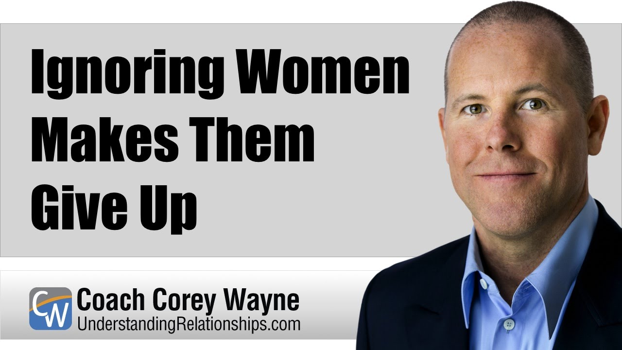 Ignoring Women Makes Them Give Up