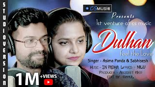 Dulhan | A Most Romantic Song Asima Panda & Sabisesh | Studio Version