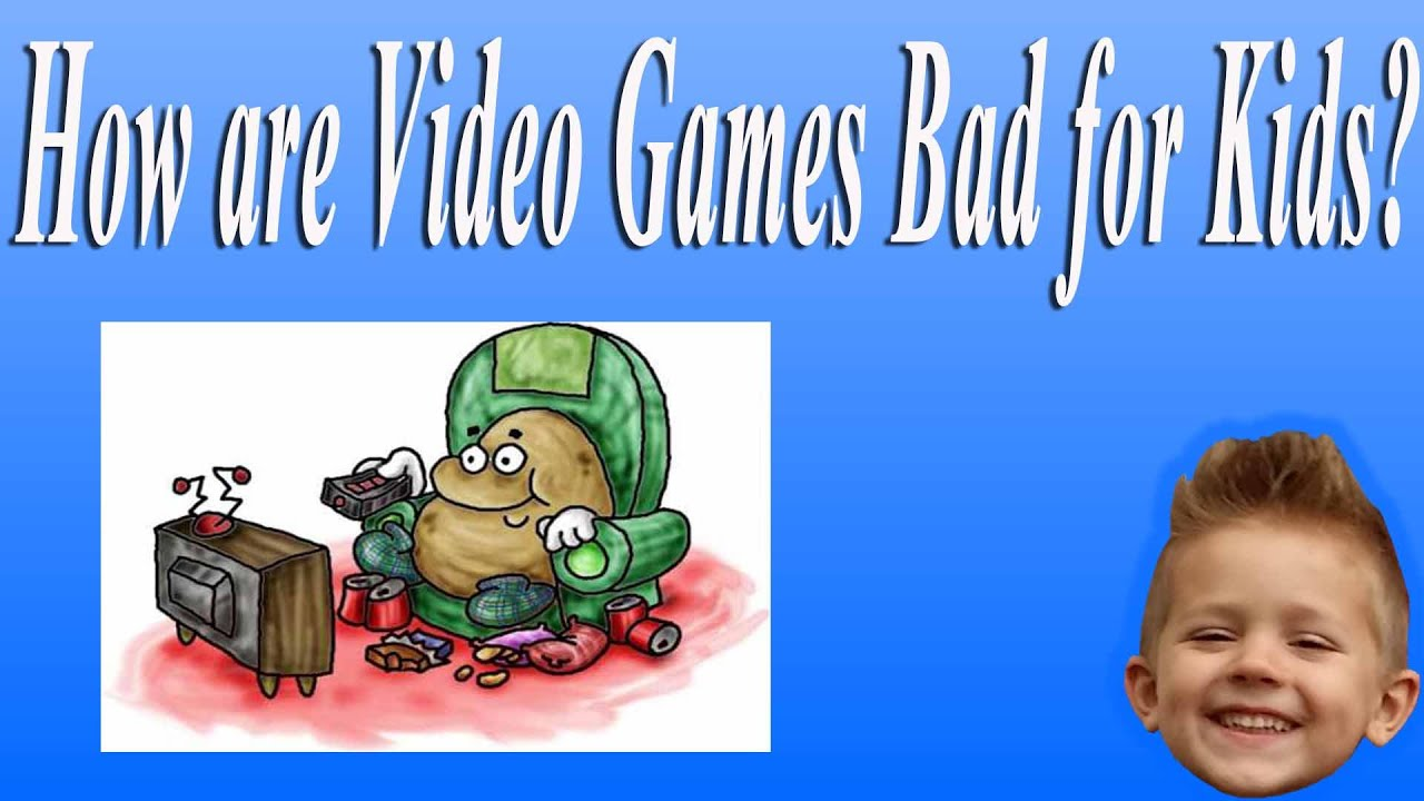 video games are bad for children Video game controversies are  the researchers found that the context and quality of the violence in video games affects children more  then punish bad.