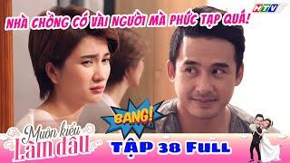 Muôn Kiểu Làm Dâu - Tập 38 Full | Phim Mẹ chồng nàng dâu -  Phim Việt Nam Mới Nhất 2019 - Phim HTV