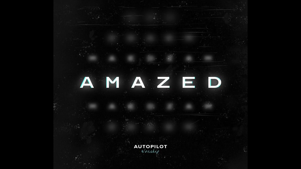 Amazed | Official Audio | Autopilot Worship