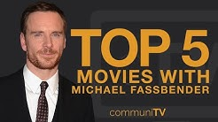 TOP 5: Michael Fassbender Movies