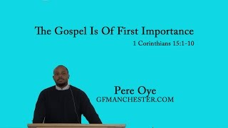 The Gospel Is Of First Importance – Pere Oye  (1 Cor 15:1-10)