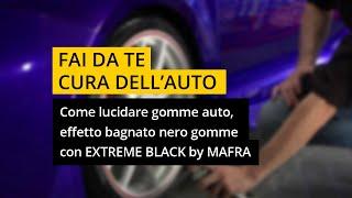 Come lucidare gomme auto, effetto bagnato nero gomme con Extreme Black di MA-FRA