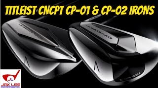 TITLEIST CONCEPT CP 01 & CP 02 IRONS - WORTH THE $$$?