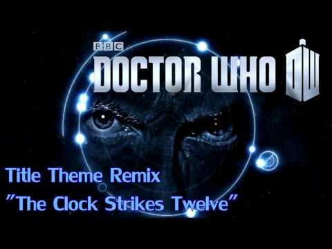 "Doctor Who - Theme Music Remix - ""The Clock Strikes Twelve"""
