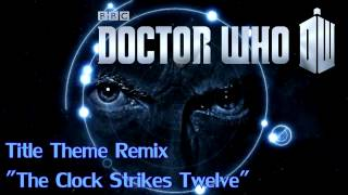 "Doctor Who - Theme Music Remix - ""The Clock Strikes Twelve"""