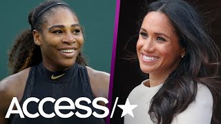 Serena Williams Says Her Friendship With Meghan Markle Is