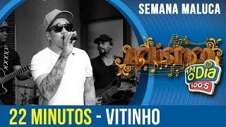 22 minutos - Vitinho (Semana Maluca 2018)