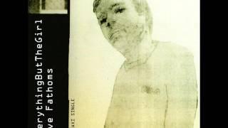 Everything But The Girl - FIVE FATHOMS (Original Mix Radio Edit)