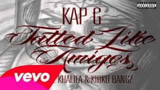 Repeat youtube video Kap G Ft. Wiz Khalifa & Kirko Bangz - Tatted Like Amigos (Remix)