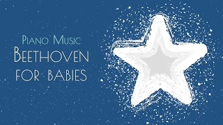 ❤ Baby Beethoven · 6 Hours · Baby Songs To Go To Sleep
