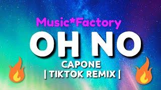 'Oh no, oh no, oh no no no song' (TikTok Remix) - Capone - Oh No.webm🔥🔥🔥🔥😙😙😙🇮🇳🇮🇳