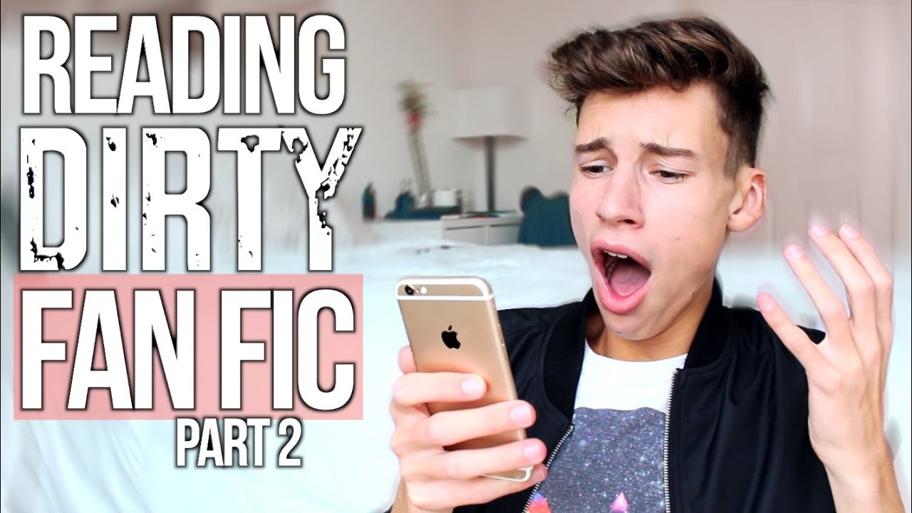 Reading Dirty Fanfiction Part 2 Youtube