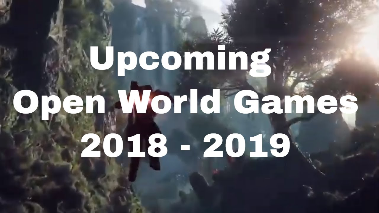 Top 20 Upcoming Massive Open World Games Of 2018 2019