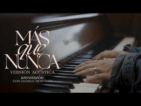 Un Corazón– Más Que Nunca (versión acústica) (part. Danilo Montero)