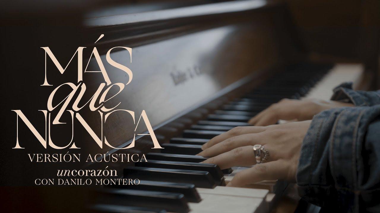 Un Corazón - Más Que Nunca Ft. Danilo Montero (Versión Acústica)