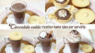 CIOCCOLATA CALDA FATTA IN CASA + TANTE IDEE PER SERVIRLA Ricetta facile | Hot Chocolate