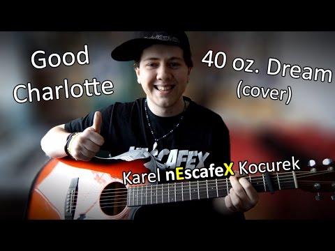 Good Charlotte - 40 oz. Dream ''Cover'' (Acoustic Cover) Karel nEscafeX Kocurek