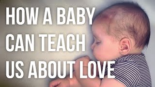 What Babies teach us about Love