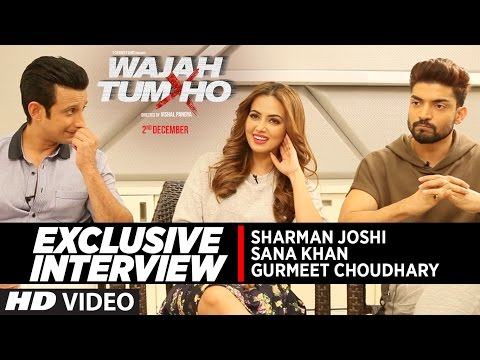 EXCLUSIVE Interview : Wajah Tum Ho Starcast   Sana Khan   Gurmeet Choudhary    Sharman Joshi