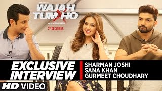 exclusive interview wajah tum ho starcast sana khan gurmeet choudhary sharman joshi