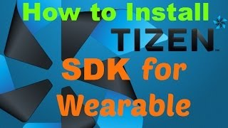 how to install tizen sdk for wearable tutorial useful to customize you gear 2