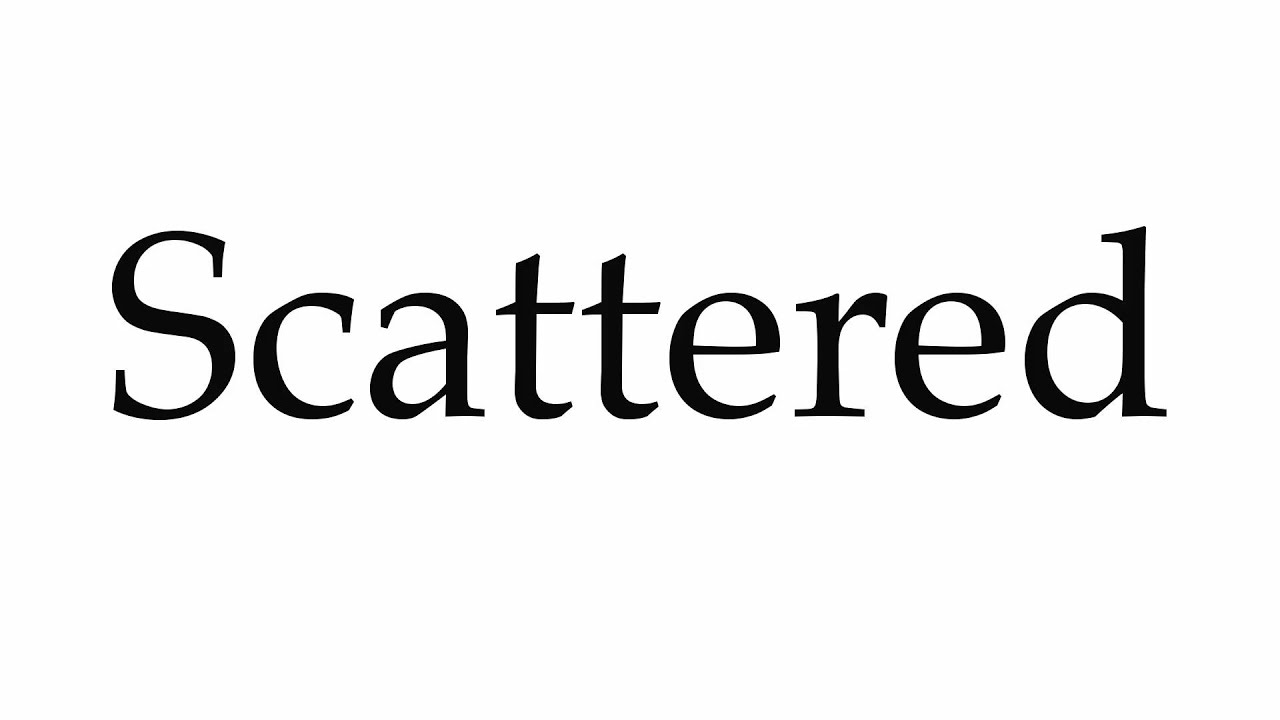 How to Pronounce Scattered