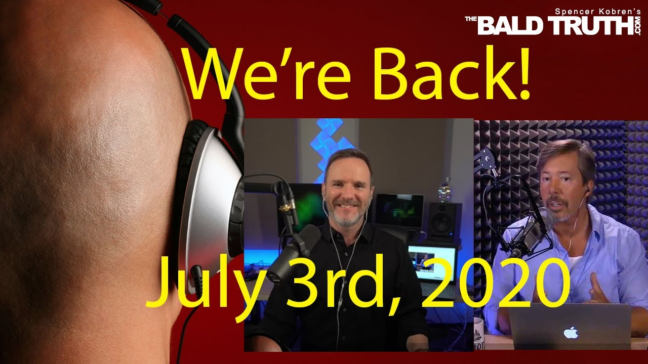 We're BACK! The Bald Truth for Friday July 3rd, 2020