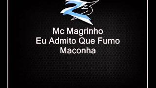 Mc Magrinho - Eu Admito Que Fumo Maconha [LANÇAMENTO 2013]