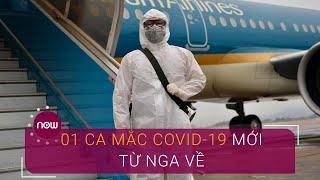 Tin tổng hợp dịch do virus Corona (Covid-19) sáng 30/5: 01 ca mắc Covid-19 mới từ Nga về   VTC Now