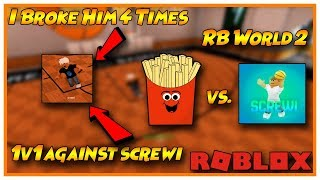 1v1 AGAINST SCREWI! | RB WORLD 2 | ROBLOX | DROPPING HIM OFF
