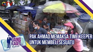Download Pak Ahmad Memaksa Time Keeper Untuk Membeli Sesuatu | Uang Kaget | Eps 500