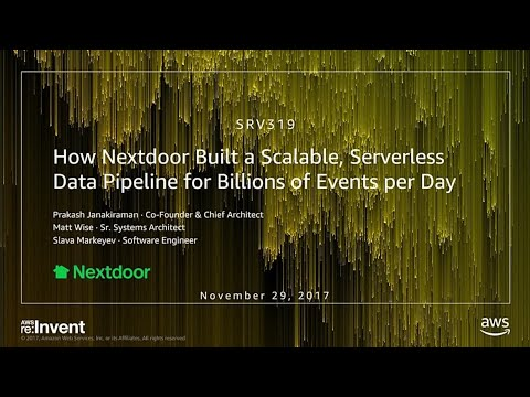 AWS re:Invent 2017: How Nextdoor Built a Scalable, Serverless Data Pipeline for Bill (SRV319)