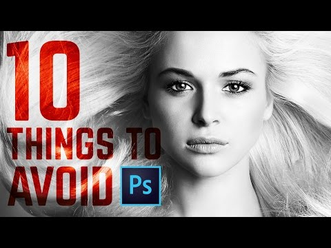 10 Things You Must Avoid Doing in Photoshop CC