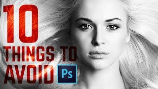 10 Things You Must Avoid Doing in Photoshop CC | Educational