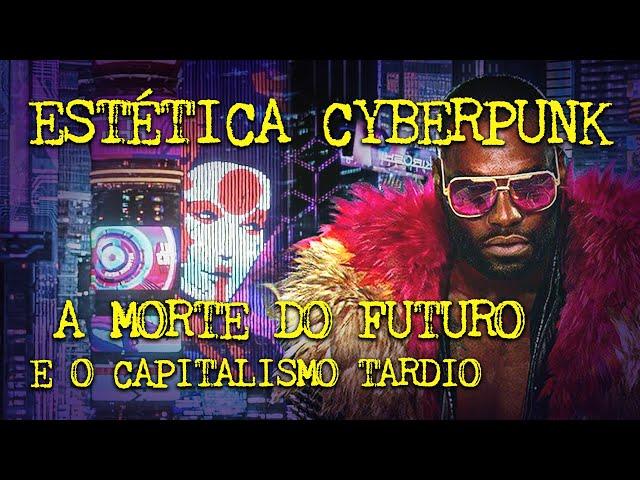 Estética CYBERPUNK: o FUTURO destruído e o Capitalismo de vigilância!