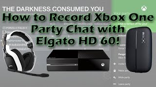 How to Record Xbox One Party Chat with the Elgato HD 60!