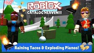 Roblox Catalog Heaven - Raining Tacos & Exploding Pianos?!?!