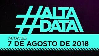 #AltaData | Lo que nadie más te cuenta, en un toque - Emisión del 07/08/18