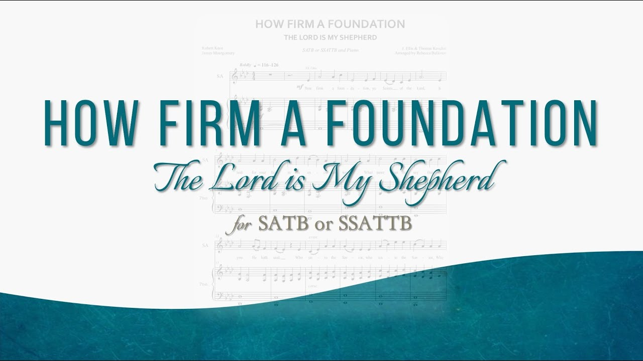 How Firm a Foundation/The Lord is My Shepherd (SATB or SSATTB)