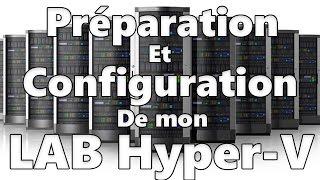 Mon LAB Hyper-V : Préparation et Configuration de mon LAB Hyper-V