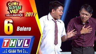 THVL   Cười xuyên Việt – Tiếu lâm hội 2017: Tập 6 – Bolero